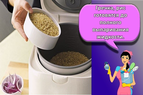 Гречка, рис готовятся до полного выпаривания жидкости.